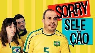 Sorry, Seleção!