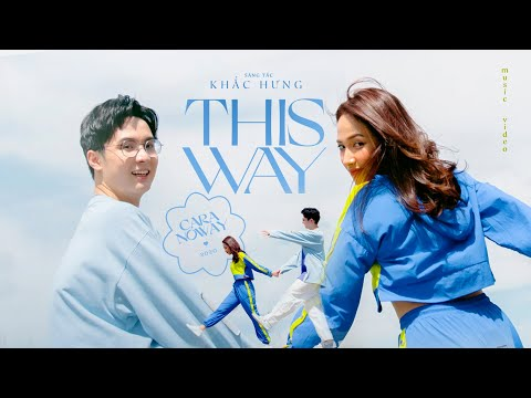 CARA x NOWAY x KHẮC HƯNG - THIS WAY   Official MV 4K