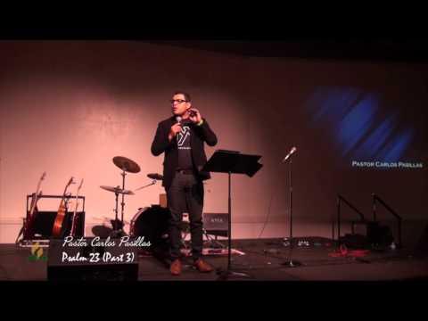 Psalm 23 (Part 3) Carlos Pasillas