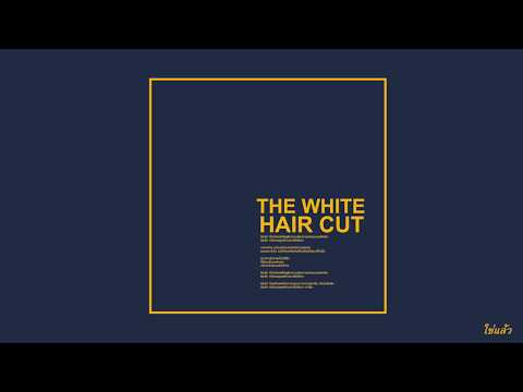 Hair cutting - THE WHITE HAIR CUT - ใช่แล้ว