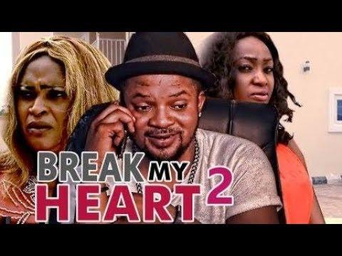 BREAK MY HEART 2 - NIGERIAN NOLLYWOOD MOVIES