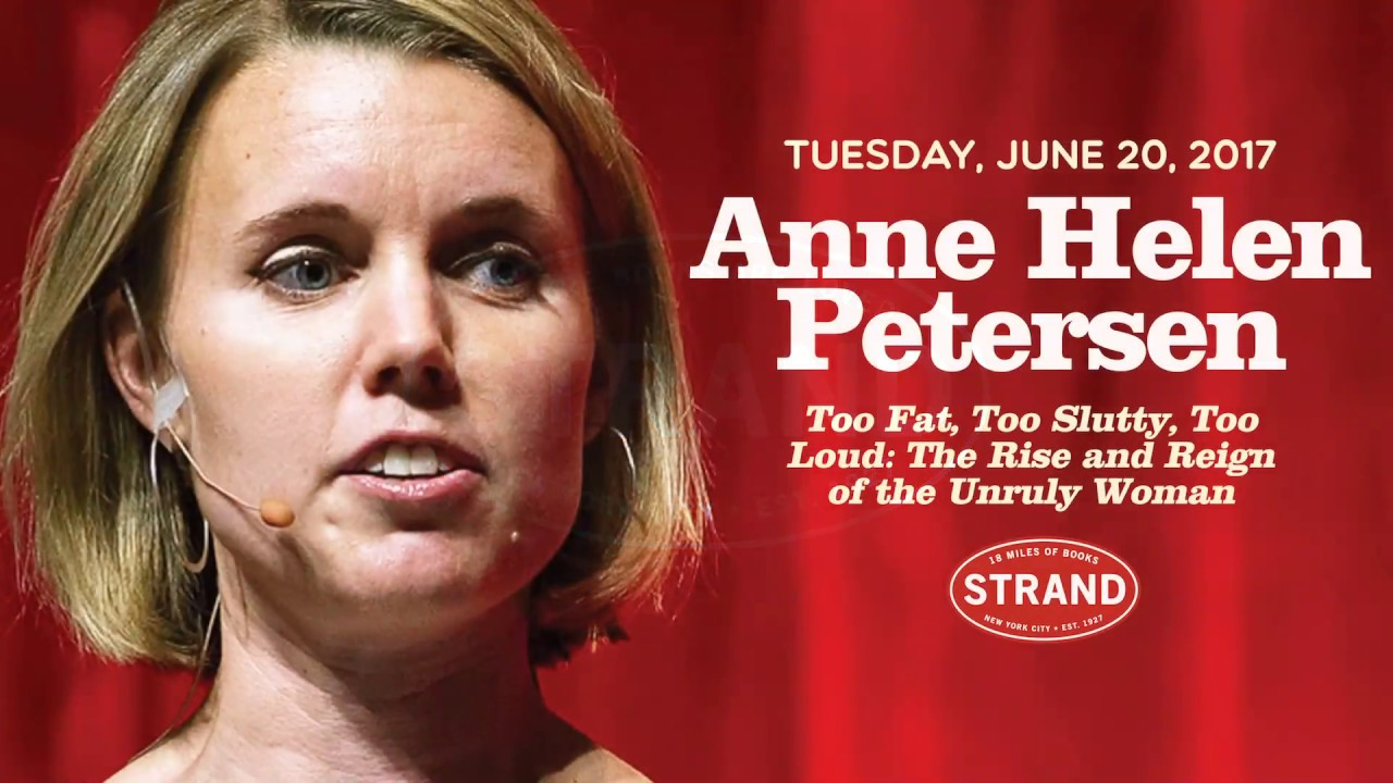Anne Helen Petersen: Too Fat, Too Slutty, Too Loud: The Rise and Reign of the Unruly Woman