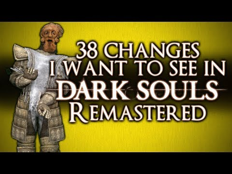 DARK SOULS REMASTER - 38 CHANGES WE WANT TO SEE!