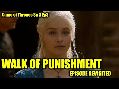 Game Of Thrones - Walk Of Punishment/Episode Revisited (Sn3Ep3)
