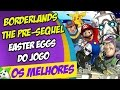 Borderlands: The Pre sequel Os Melhores Easter Eggs Do