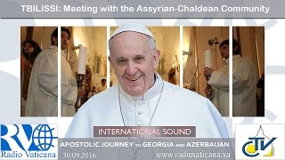 Pope Francis in Georgia - Meeting with the Assyrian-Chaldean community