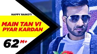 Video Main Tan Vi Pyar Kardan (Full Video) | Happy Raikoti | Millind Gaba | Latest Punjabi Song MP3, 3GP, MP4, WEBM, AVI, FLV Juli 2018