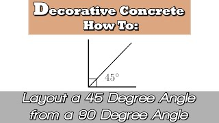 Decorative Concrete How To:  Layout a 45 Degree Angle from a 90 Degree Angle