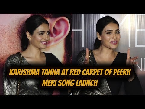 Karishma Tanna At Red Carpet Of PEERH MERI Song Launch