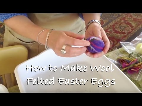 How to Make Wool Felted Easter Eggs