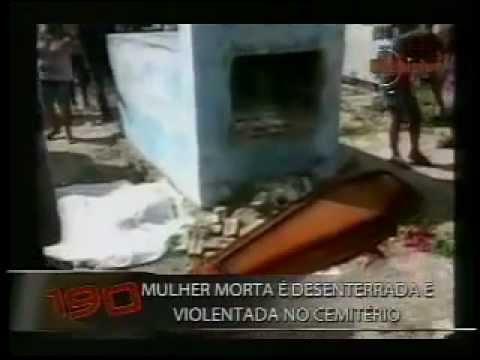 Cadáver e desenterrado e estuprado (TENSO)  Programa 190 Necrofilia - 19 05 10
