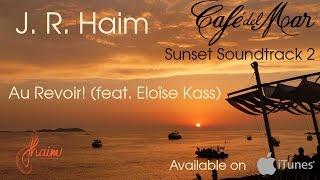 J. R. Haim - Au Revoir! (feat. Eloïse Kass) - Café del Mar Sunset Soundtrack 2