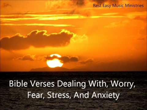 Scriptures Dealing With Worry, Fear, Stress, And Anxiety