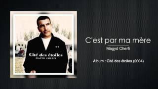 Video Magyd Cherfi - C'est par ma mère MP3, 3GP, MP4, WEBM, AVI, FLV Juni 2017