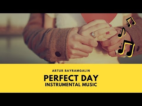 "Инструментальная музыка "" Perfect Day"" by Artur Bayramgalin / Артур Байрамгалин."