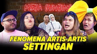 Video [MEJA GUNJING] FENOMENA ARTIS-ARTIS SETTINGAN MP3, 3GP, MP4, WEBM, AVI, FLV Februari 2019