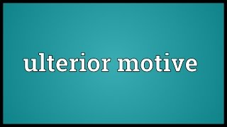 Ulterior motive Meaning