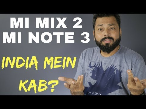 MI MIX 2 & MI NOTE 3 Launched | Specifications, Price & India Launch