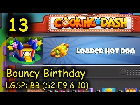 LGSP: BB - Part 13 (S2 E9 & 10) = Loaded Hot Dog (Cooking Dash - Bouncy Birthday)