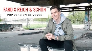 Video VOYCE - REICH & SCHÖN (Fard Cover) MP3, 3GP, MP4, WEBM, AVI, FLV April 2018