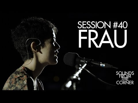 Sounds From The Corner : Session #40 Frau