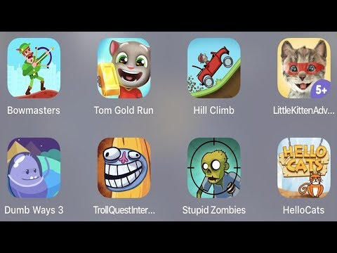 Troll Quest Internet,Bowmasters,Tom Gold Run,Hill Climb,Little Kitten,Dumb Way 3,Stupid Zombie