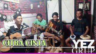 Video CITRA CINTA - Cipt. Abah H. Rhoma Irama (covered by YEZ Grup) MP3, 3GP, MP4, WEBM, AVI, FLV September 2018