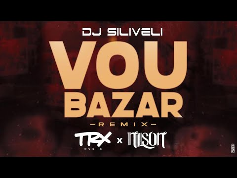 Dj SILIVELI - Vou Bazar (Remix) Feat. TRX Music & Dj Nilson (2k20)
