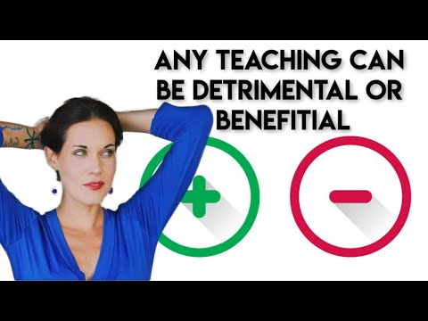 Any Teaching or Practice Can Be Beneficial and Detrimental