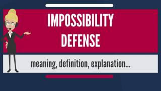 What Is Impossibility Defense  What Does Impossibility Defense Mean  Impossibility Defense Meaning