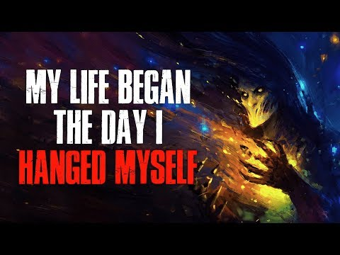 """My Life Began The Day I H*nged Myself"" Creepypasta"