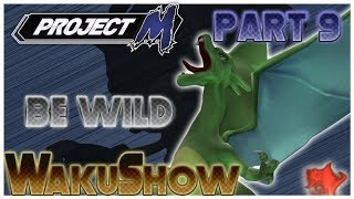 Project M WakuShow season 2 Part 9 – Be Wild