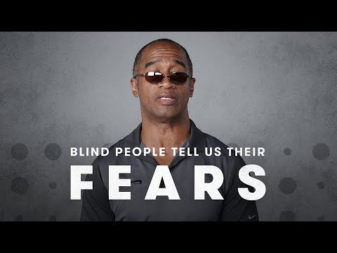 Blind People Describe Their Biggest Fears