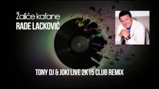 Rade Lacković - Žaliće kafane (TONY DJ & JOKI LiVE 2k15 Club Remix)