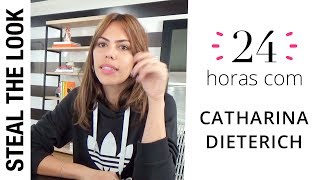 24 Horas com: Catharina Dieterich | Vlog Steal The Look
