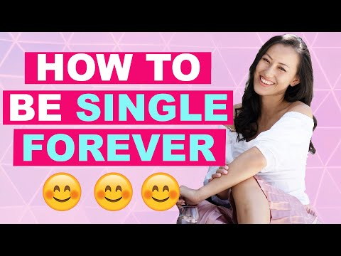 How To Be SINGLE FOREVER (for real!)