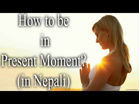 How To Be in Present Stage ? (in Nepali)