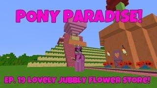 Pony Paradise! Ep.19 Lovely Jubbly Flower Store!