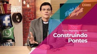 Padre Reginaldo Manzotti - Construindo Pontes