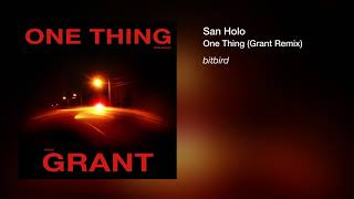 San Holo - One Thing (Grant Remix)