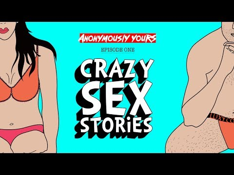 Crazy Sex Stories | Anonymously Yours | Ep. 1