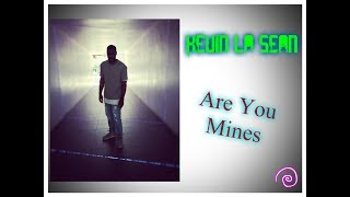 Kevin LaSean ~ Are You Mine (Produced by CashMoneyAp)