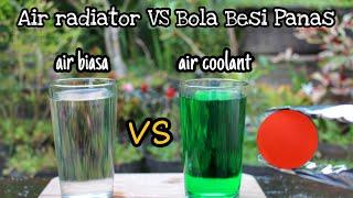Video EKSPERIMEN Perbandingan Reaksi Air Coolant Radiator vs Air Biasa melawan Bola Besi Panas.. MP3, 3GP, MP4, WEBM, AVI, FLV September 2018
