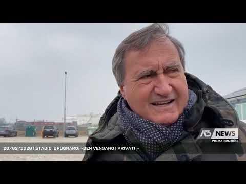 20/02/2020   STADIO, BRUGNARO: «BEN VENGANO I PRIVATI »