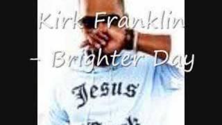 brighter day - Kirk Franklin