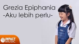 Grezia Epiphania - Aku Lebih Perlu Video