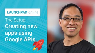 The Setup: Creating new apps using Google APIs