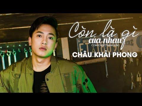 Còn Là Gì Của Nhau | Châu Khải Phong | Official Music Video - Thời lượng: 4:52.