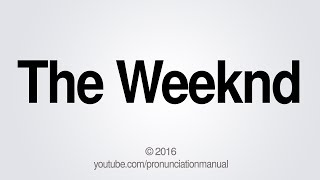 This video teaches you how to pronounce The Weeknd.SUBSCRIBE for how to pronounce more http://full.sc/13hW2ARFacebook: https://www.facebook.com/pg/PronunciationManualTwitter: http://twitter.com/pronunciationmGoogle+: https://plus.google.com/+PronunciationManualBusiness Inquiries: pronunciationmanualbi@gmail.com  PronunciationManualhttp://www.youtube.com/user/PronunciationManual