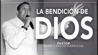 La Bendición de Dios  Pastor Juan Carlos Harrigan